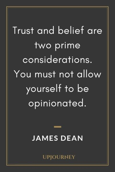 Trust and belief are two prime considerations. You must not allow yourself to be opinionated - James Dean. #quotes #trust #belief #opinionated