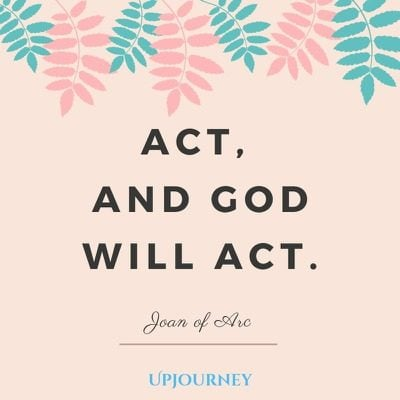 Act, and God will act - Joan of Arc. #quotes #God #act