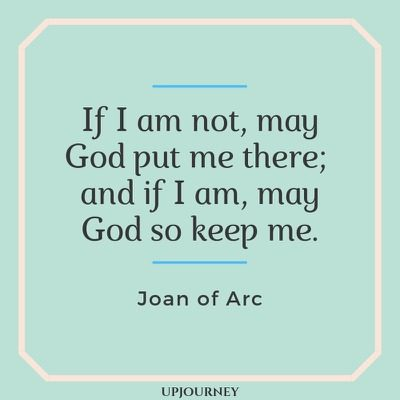 If I am not, may God put me there; and if I am, may God so keep me - Joan of Arc. #quotes #god #put #keep