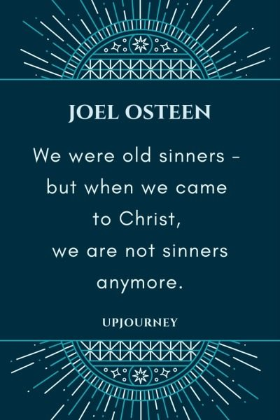 We were old sinners - but when we came to Christ we are not sinners anymore - Joel Osteen. #quotes #faith #old #sinners