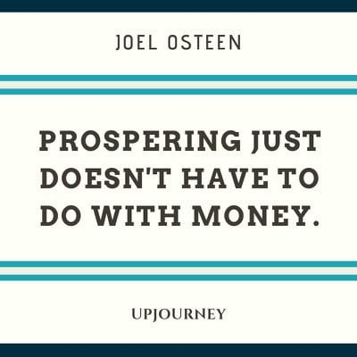 Prospering just doesn't have to do with money - Joel Osteen. #quotes #finances #prospering