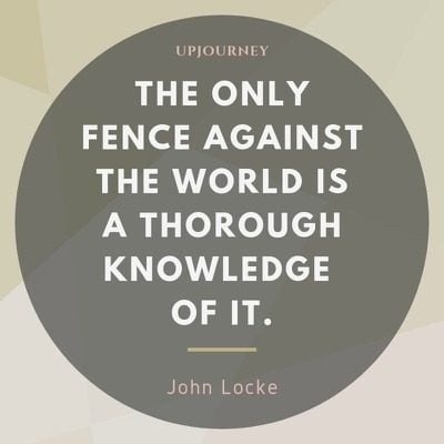 The only fence against the world is a thorough knowledge of it -John Locke. #quotes #knowledge #fence #thorough #knowledge