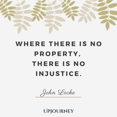 Where there is no property, there is no injustice -John Locke. #quotes #natural #rights #property #injustice