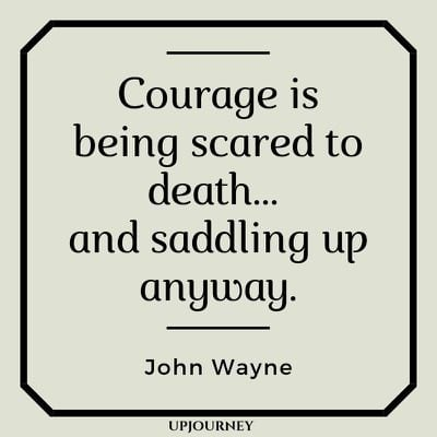 Courage is being scared to death... and saddling up anyway - John Wayne. #quotes #courage #scared #saddling
