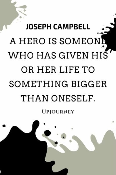 A hero is someone who has given his or her life to something bigger than oneself - Joseph Campbell. #quotes #hero #life #something #bigger #oneself