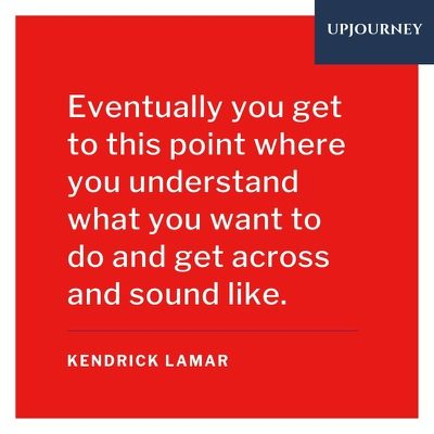 Eventually you get to this point where you understand what you want to do and get across and sound like - Kendrick Lamar. #quotes #music #understand #sound
