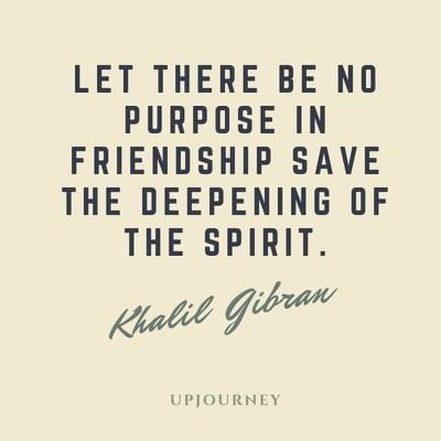 Let there be no purpose in friendship save the deepening of the spirit - Khalil Gibran. #quotes #friendship #deepening #spirit
