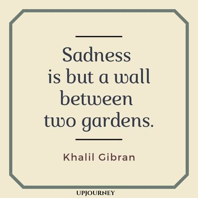 Sadness is but a wall between two gardens - Khalil Gibran. #quotes #sadness #wall #gardens