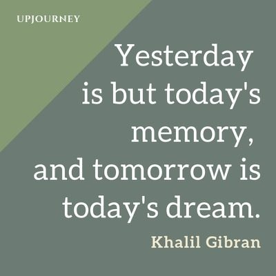 Yesterday is but today's memory, and tomorrow is today's dream - Khalil Gibran. #quotes #yesterday #memory #tomorrow #dream