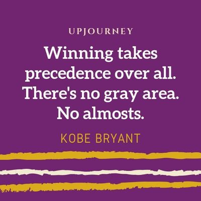 Winning takes precedence over all. There's no gray area. No almosts - Kobe Bryant. #quotes #hard #work #winning #precedence