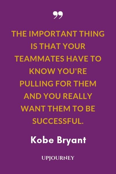 The important thing is that your teammates have to know you're pulling for them and you really want them to be successful - Kobe Bryant. #quotes #teamwork #teammates #successful