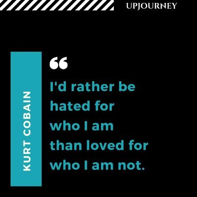 I'd rather be hated for who I am than loved for who I am not - Kurt Cobain. #quotes #life #hated #loved #who #i #am #not