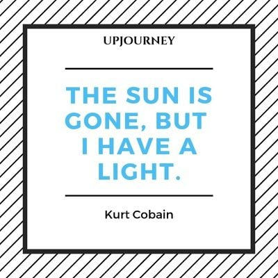 The sun is gone, but I have a light - Kurt Cobain. #quotes #sun #gone #light