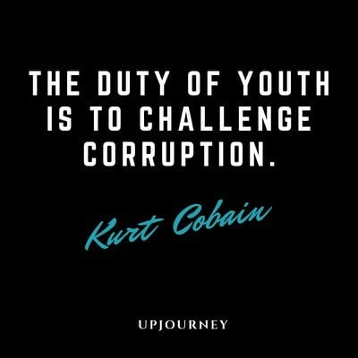 The duty of youth is to challenge corruption - Kurt Cobain. #quotes #youth #challenge #corruption