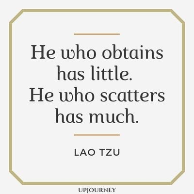 He who obtains has little. He who scatters has much - Lao Tzu. #quotes #helping #obtains #little #scatters #much