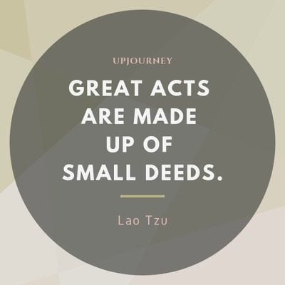 Great acts are made up of small deeds - Lao Tzu. #quotes #life #great #acts #small #deeds