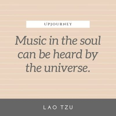 Music in the soul can be heard by the universe - Lao Tzu. #quotes #music #soul #universe