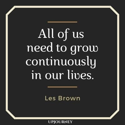 All of us need to grow continuously in our lives - Les Brown. #quotes #life #grow #continuously #lives