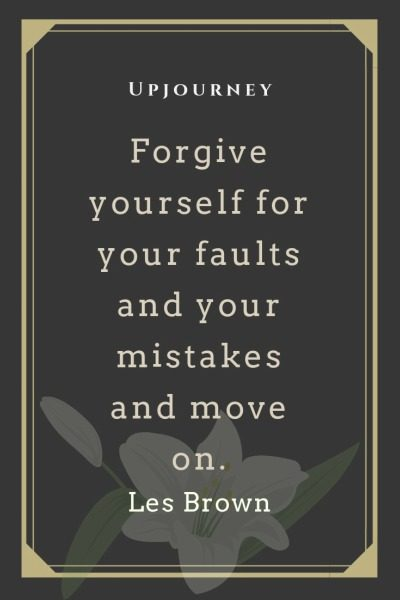 Forgive yourself for your faults and your mistakes and move on - Les Brown. #quotes #forgive #yourself #move #on
