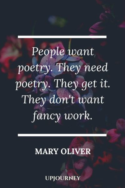 People want poetry. They need poetry. They get it. They don't want fancy work - Mary Oliver. #quotes #writing #poetry #fancy #work
