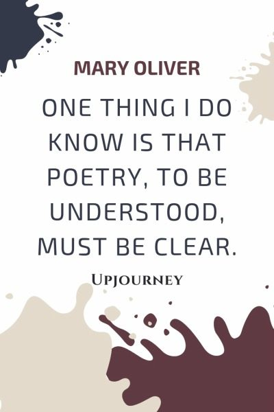 One thing I do know is that poetry, to be understood, must be clear - Mary Oliver. #quotes #writing #poetry #clear