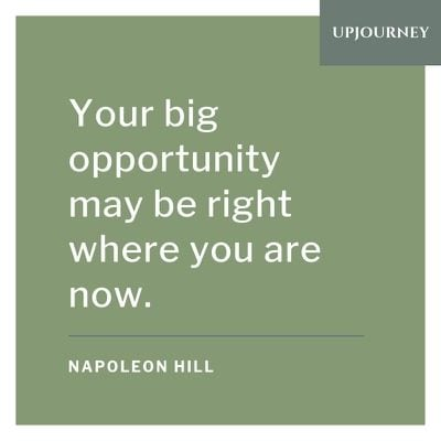 Your big opportunity may be right where you are now - Napoleon Hill. #quotes #courage #big #opportunity