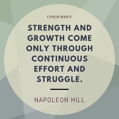 Strength and growth come only through continuous effort and struggle - Napoleon Hill. #quotes #courage #strength #growth