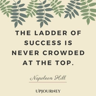 The ladder of success is never crowded at the top - Napoleon Hill. #quotes #success #ladder #never #crowded #top