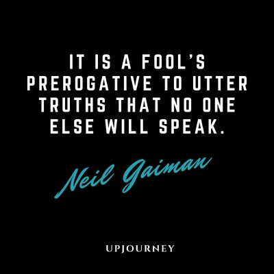 It is a fool's prerogative to utter truths that no one else will speak - Neil Gaiman. #quotes #freedom #of #speech #truth