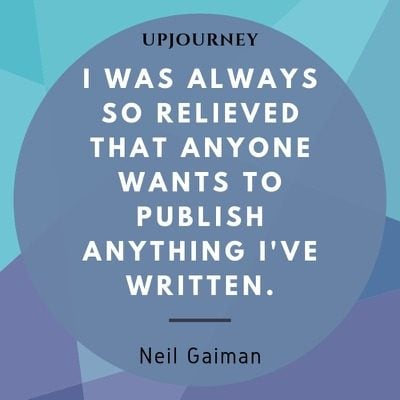 I was always so relieved that anyone wants to publish anything I've written - Neil Gaiman. #quotes #reading #writing #relieved #publish #written