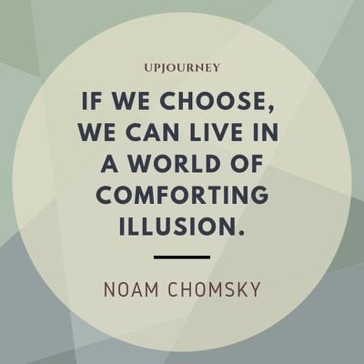 If we choose, we can live in a world of comforting illusion - Noam Chomsky. #quotes #comforting #illusion