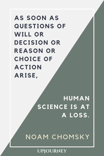 As soon as questions of will or decision or reason or choice of action arise, human science is at a loss - Noam Chomsky. #quotes #will #decision #choice #of #action #human #science