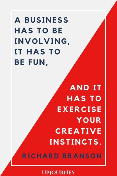 A business has to be involving, it has to be fun, and it has to exercise your creative instincts - Richard Branson. #quotes #business #involving #fun #creative #instincts