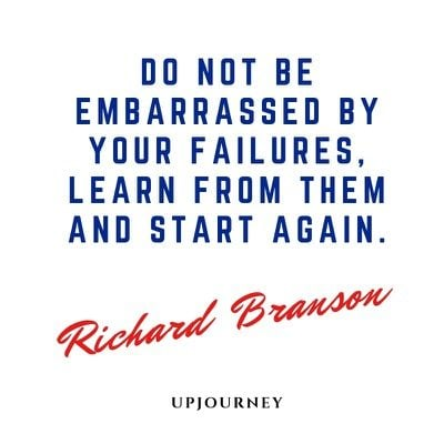 Do not be embarrassed by your failures, learn from them and start again - Richard Branson. #quotes #success #failures #learn #start #again