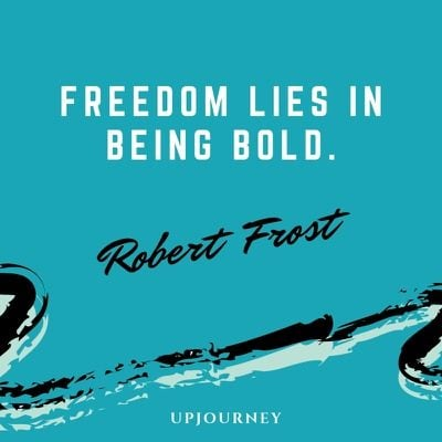 Freedom lies in being bold - Robert Frost. #quotes #freedom #bold