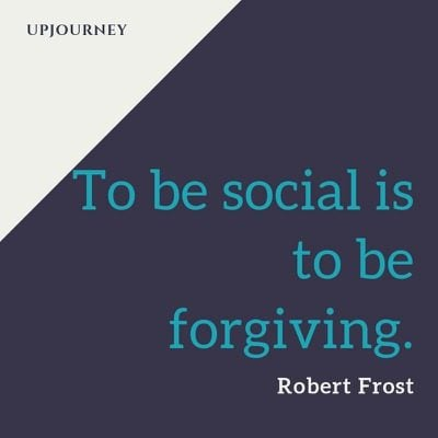 To be social is to be forgiving - Robert Frost. #quotes #social #forgiving