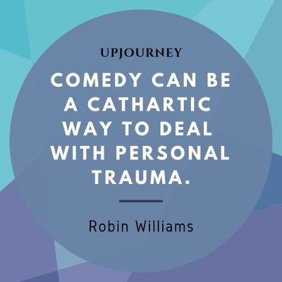 Comedy can be a cathartic way to deal with personal trauma - Robin Williams. #quotes #comedy #personal #trauma