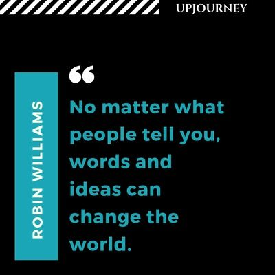 No matter what people tell you, words and ideas can change the world - Robin Williams. #quotes #life #words #ideas #change #world