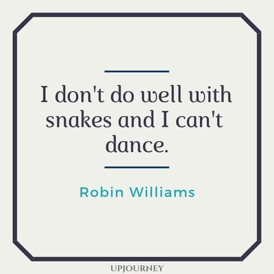 I don't do well with snakes and I can't dance