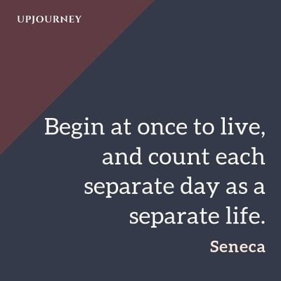 Begin at once to live, and count each separate day as a separate life - Seneca. #quotes #begin #live #count #separate #day #life