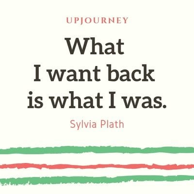 What I want back is what I was - Sylvia Plath. #quotes #want #back #what #was