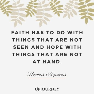 Faith has to do with things that are not seen and hope with things that are not at hand - Thomas Aquinas. #quotes #god #faith #not #seen #hand