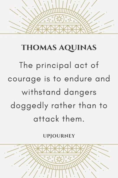 The principal act of courage is to endure and withstand dangers doggedly rather than to attack them - Thomas Aquinas. #quotes #courage #endure #withstand #dangers