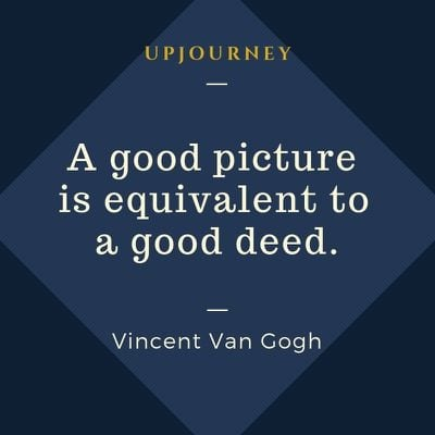 A good picture is equivalent to a good deed - Vincent Van Gogh. #quotes #art #good #picture #good #deed
