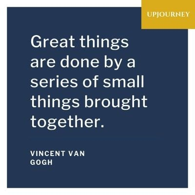 Great things are done by a series of small things brought together - Vincent Van Gogh. #quotes #life #great #things