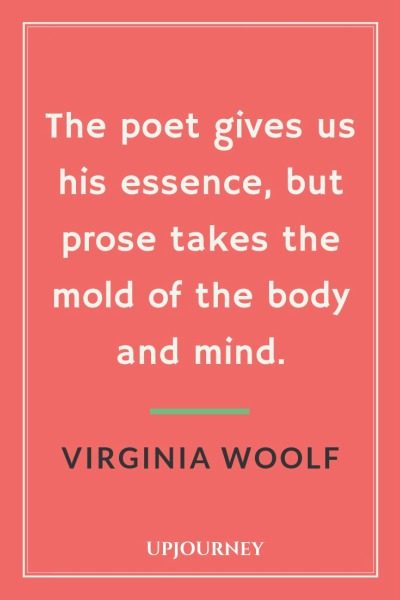 The poet gives us his essence, but prose takes the mold of the body and mind - Virginia Woolf. #quotes #writing #poet #essence #prose #mold #body #mind