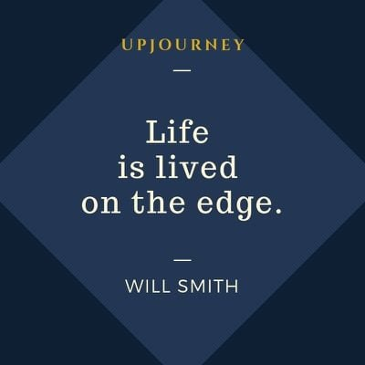 Life is lived on the edge - Will Smith. #quotes #life #edge
