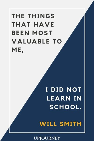 The things that have been most valuable to me I did not learn in school - Will Smith. #quotes #not #learn #school