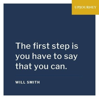 The first step is you have to say that you can - Will Smith. #quotes #success #say #you #can