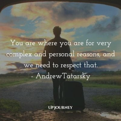 You are where you are for very complex and personal reasons, and we need to respect that. - Andrew Tatarsky #quotes #respect